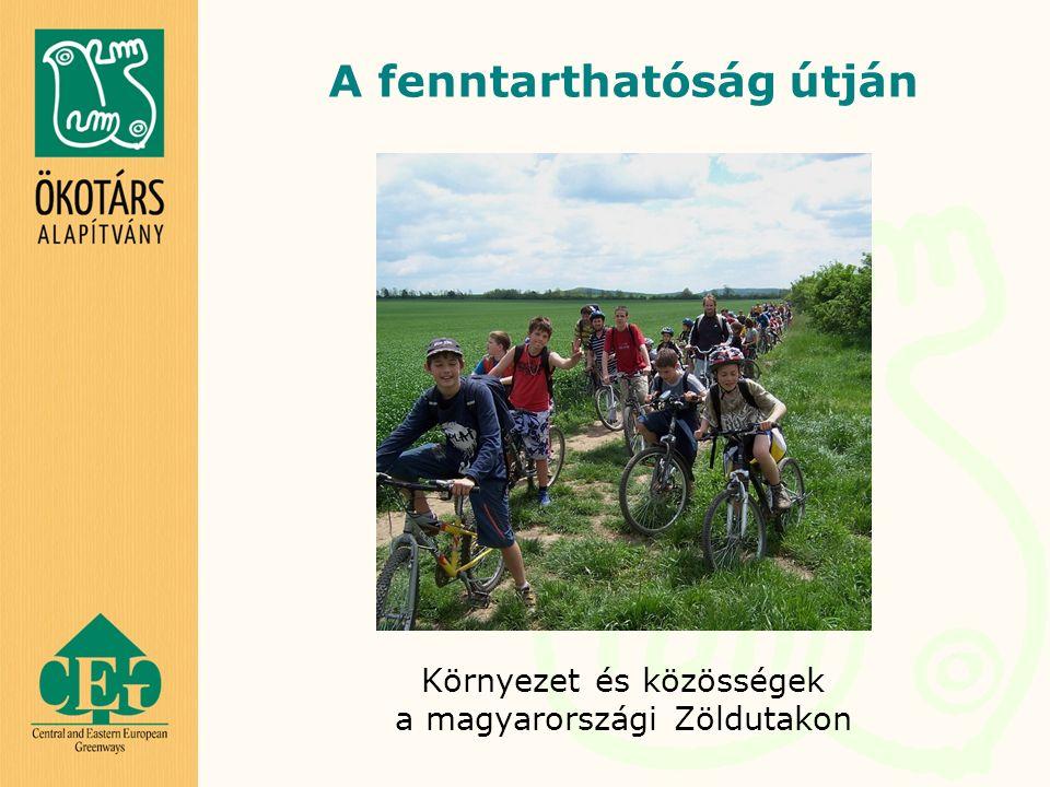Környezet és közösségek a magyarországi Zöldutakon A fenntarthatóság útján