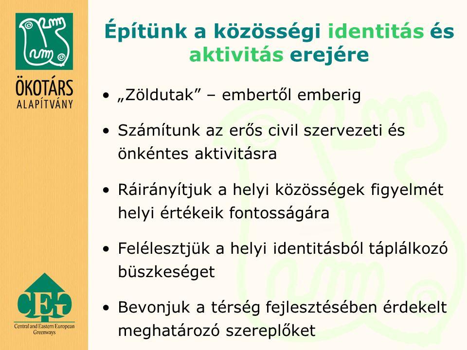 """Építünk a közösségi identitás és aktivitás erejére """"Zöldutak – embertől emberig Számítunk az erős civil szervezeti és önkéntes aktivitásra Ráirányítjuk a helyi közösségek figyelmét helyi értékeik fontosságára Felélesztjük a helyi identitásból táplálkozó büszkeséget Bevonjuk a térség fejlesztésében érdekelt meghatározó szereplőket"""