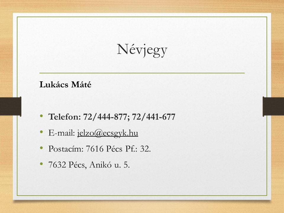Névjegy Lukács Máté Telefon: 72/444-877; 72/441-677 E-mail: jelzo@ecsgyk.hu Postacím: 7616 Pécs Pf.: 32. 7632 Pécs, Anikó u. 5.