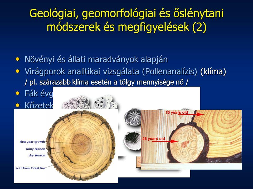 Geológiai, geomorfológiai és őslénytani módszerek és megfigyelések (2) Növényi és állati maradványok alapján Növényi és állati maradványok alapján Vir