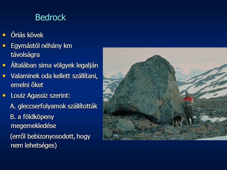 Bedrock Óriás kövek Óriás kövek Egymástól néhány km távolságra Egymástól néhány km távolságra Általában sima völgyek legalján Általában sima völgyek legalján Valaminek oda kellett szállítani, emelni őket Valaminek oda kellett szállítani, emelni őket Louiz Agassiz szerint: Louiz Agassiz szerint: A.
