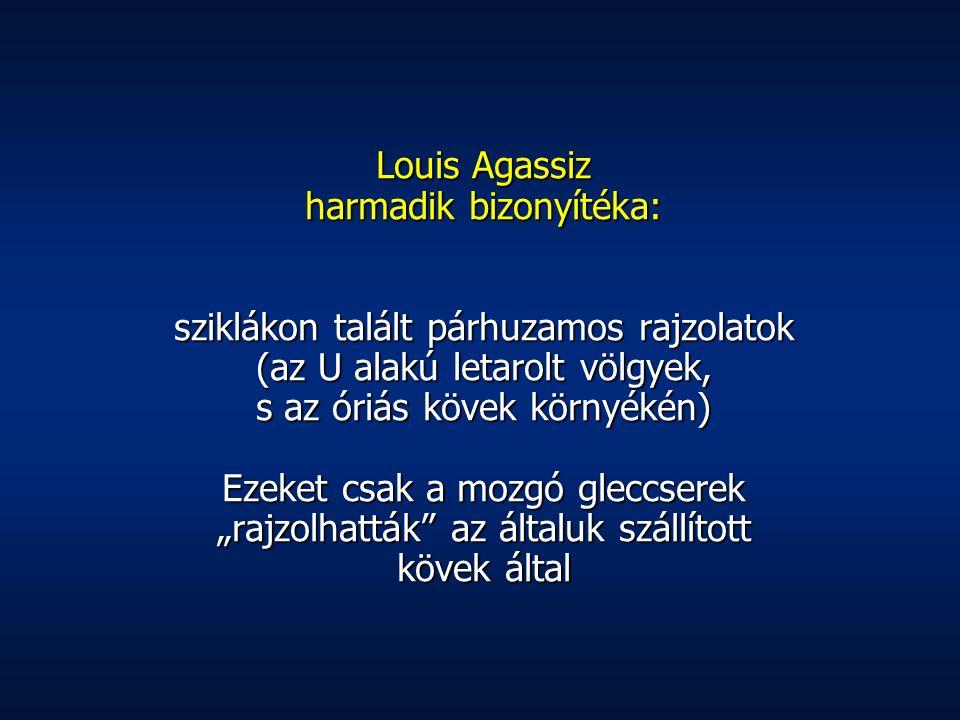 Louis Agassiz harmadik bizonyítéka: sziklákon talált párhuzamos rajzolatok (az U alakú letarolt völgyek, s az óriás kövek környékén) Ezeket csak a moz