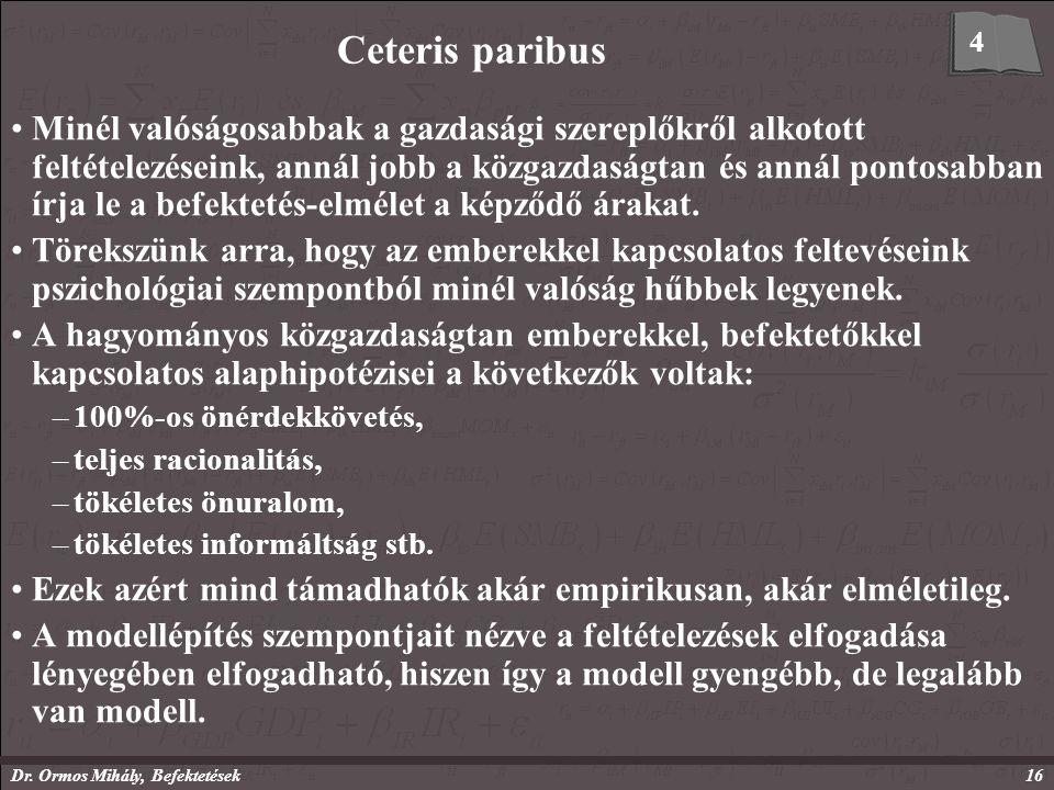 Dr. Ormos Mihály, Befektetések16 Ceteris paribus Minél valóságosabbak a gazdasági szereplőkről alkotott feltételezéseink, annál jobb a közgazdaságtan