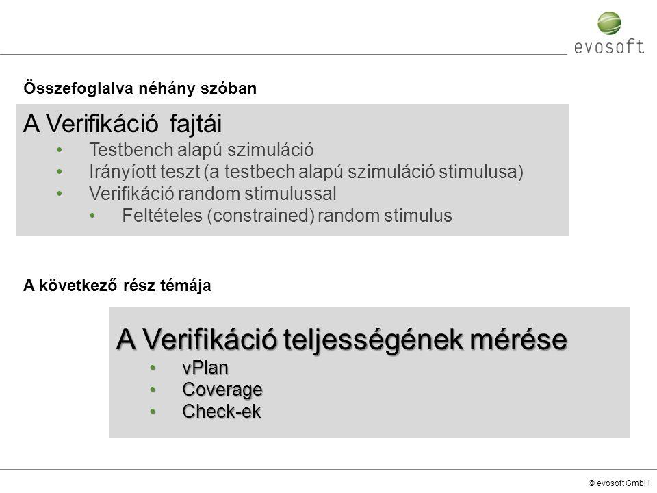 © evosoft GmbH A következő rész témája A Verifikáció fajtái Testbench alapú szimuláció Irányíott teszt (a testbech alapú szimuláció stimulusa) Verifik