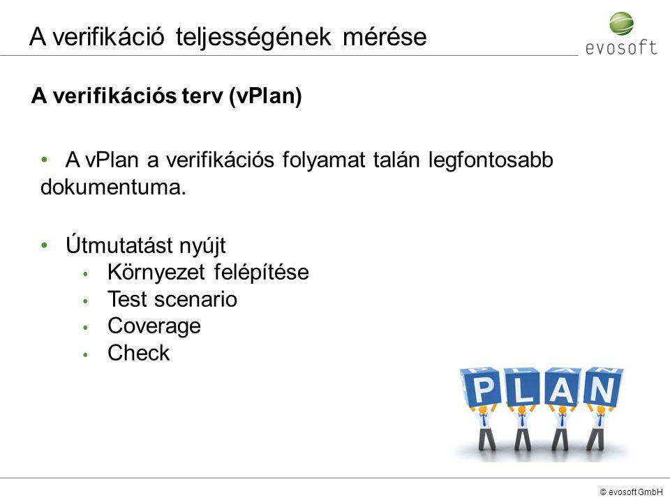© evosoft GmbH A verifikációs terv (vPlan) A vPlan a verifikációs folyamat talán legfontosabb dokumentuma. Útmutatást nyújt Környezet felépítése Test