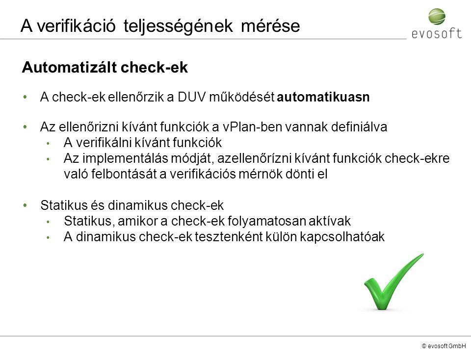 © evosoft GmbH Automatizált check-ek A check-ek ellenőrzik a DUV működését automatikuasn Az ellenőrizni kívánt funkciók a vPlan-ben vannak definiálva