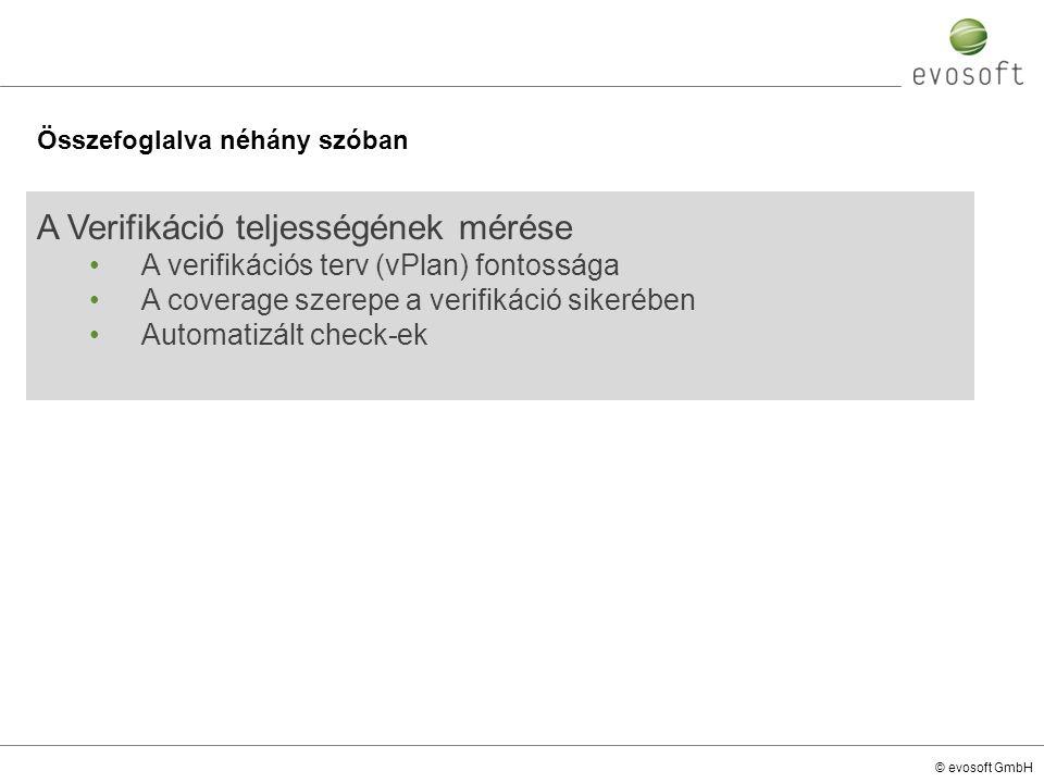 © evosoft GmbH A Verifikáció teljességének mérése A verifikációs terv (vPlan) fontossága A coverage szerepe a verifikáció sikerében Automatizált check