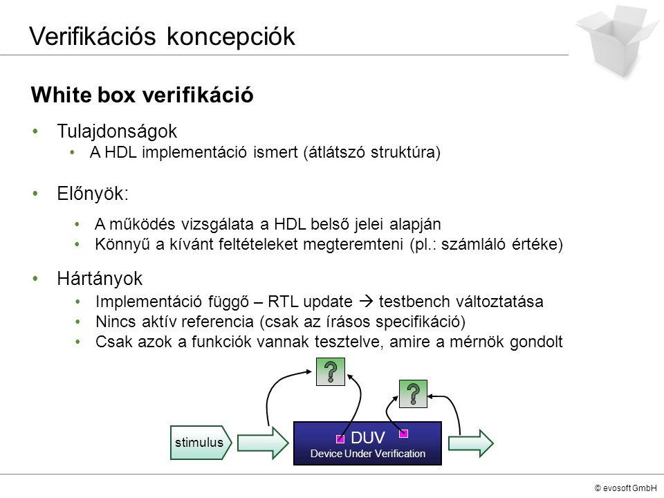 © evosoft GmbH White box verifikáció Verifikációs koncepciók Tulajdonságok A HDL implementáció ismert (átlátszó struktúra) Előnyök: Hártányok DUV Devi