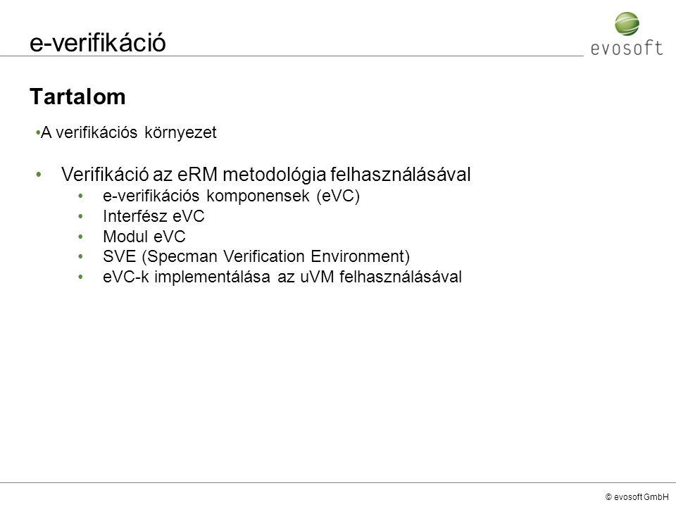 © evosoft GmbH e-verifikáció Tartalom A verifikációs környezet Verifikáció az eRM metodológia felhasználásával e-verifikációs komponensek (eVC) Interf