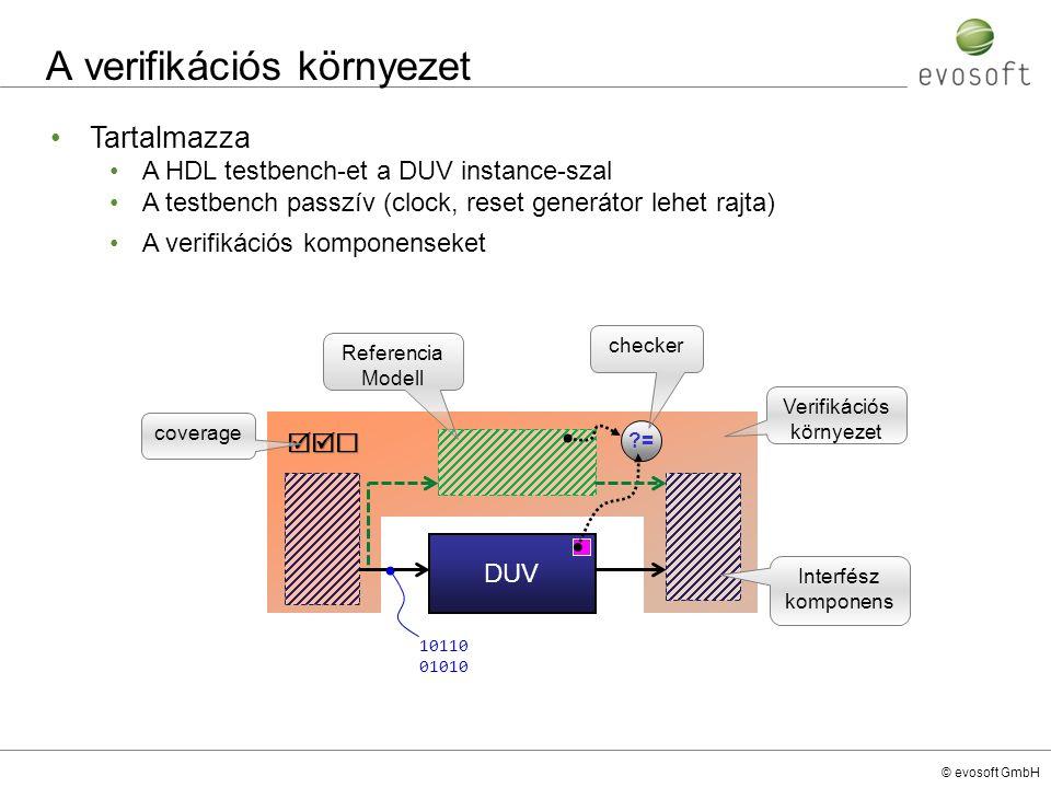 © evosoft GmbH A verifikációs környezet DUV Verifikációs környezet Interfész komponens Referencia Modell 10110 01010 ?=  checker coverage Tartalmaz