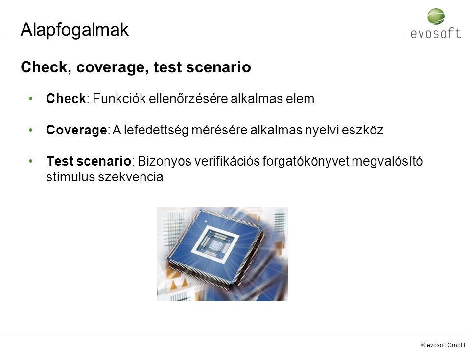 © evosoft GmbH Alapfogalmak Check, coverage, test scenario Check: Funkciók ellenőrzésére alkalmas elem Coverage: A lefedettség mérésére alkalmas nyelv