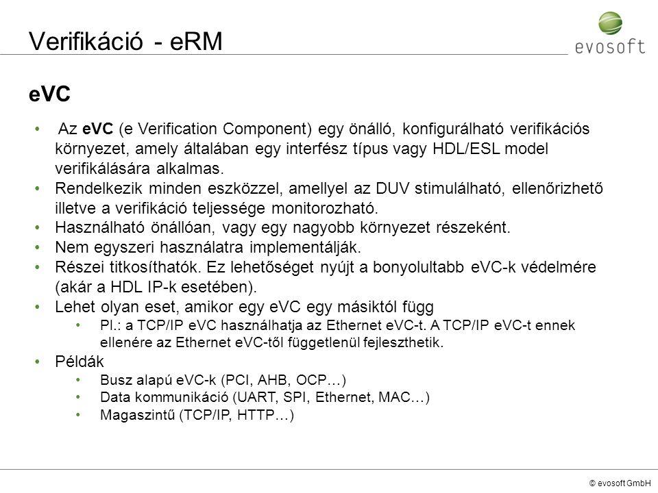 © evosoft GmbH Verifikáció - eRM eVC Az eVC (e Verification Component) egy önálló, konfigurálható verifikációs környezet, amely általában egy interfés
