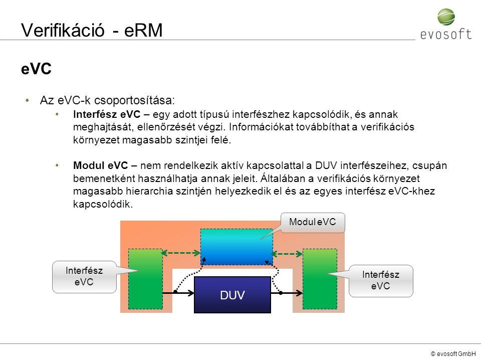 © evosoft GmbH Verifikáció - eRM eVC Az eVC-k csoportosítása: Interfész eVC – egy adott típusú interfészhez kapcsolódik, és annak meghajtását, ellenőr