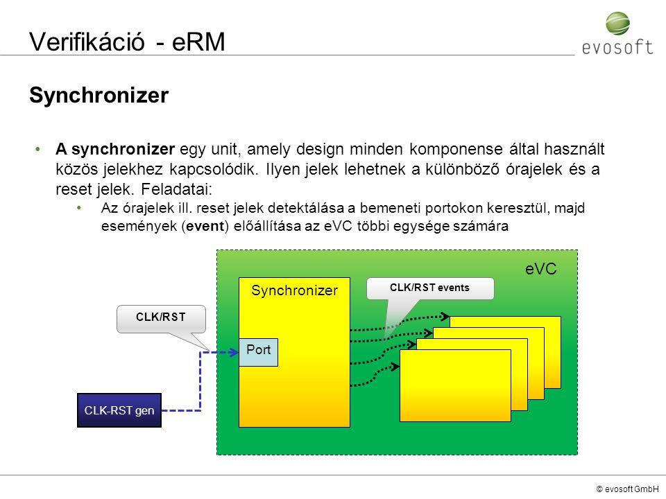 © evosoft GmbH Verifikáció - eRM Synchronizer A synchronizer egy unit, amely design minden komponense által használt közös jelekhez kapcsolódik. Ilyen