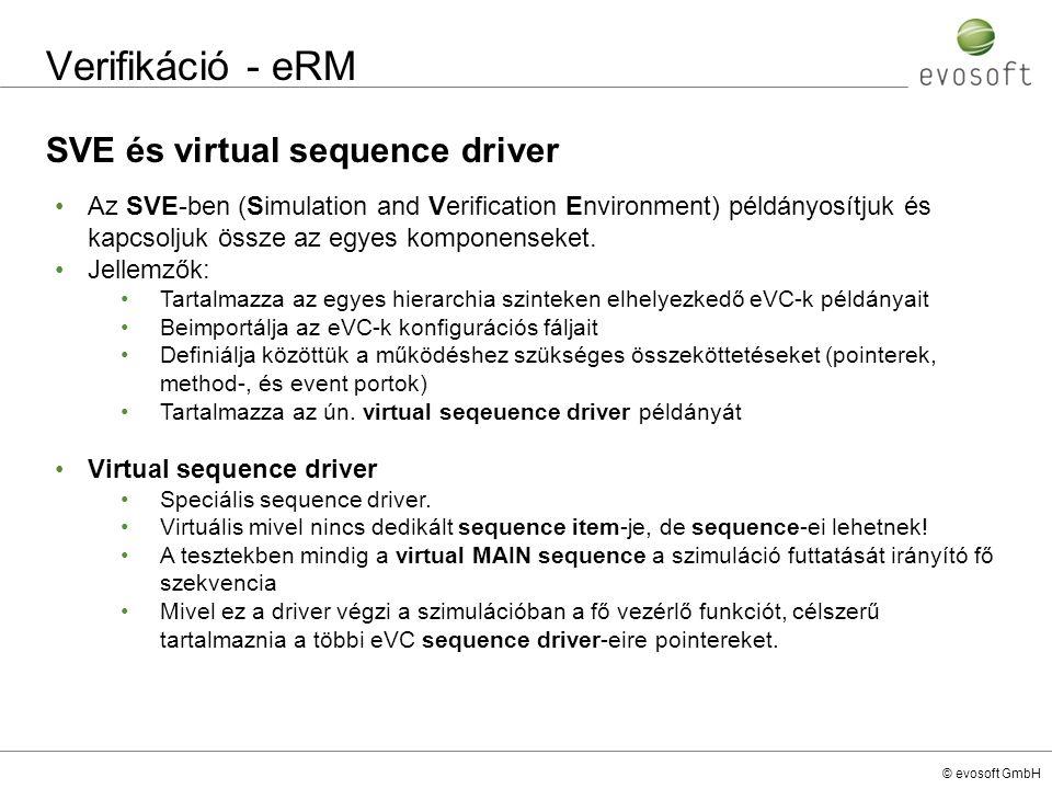 © evosoft GmbH Verifikáció - eRM SVE és virtual sequence driver Az SVE-ben (Simulation and Verification Environment) példányosítjuk és kapcsoljuk össz