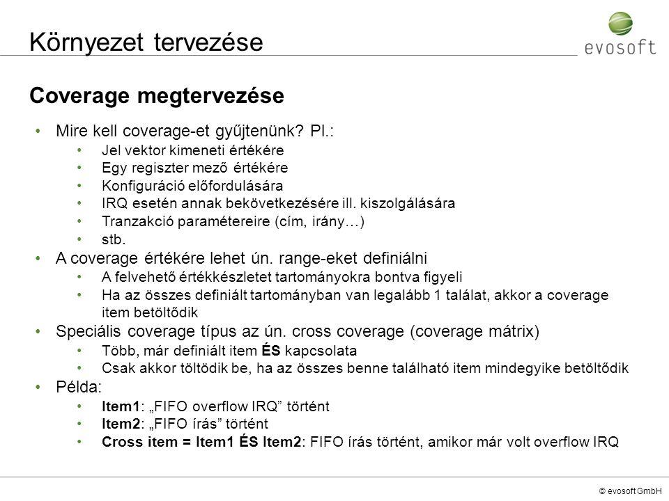 © evosoft GmbH Környezet tervezése Coverage megtervezése Mire kell coverage-et gyűjtenünk? Pl.: Jel vektor kimeneti értékére Egy regiszter mező értéké