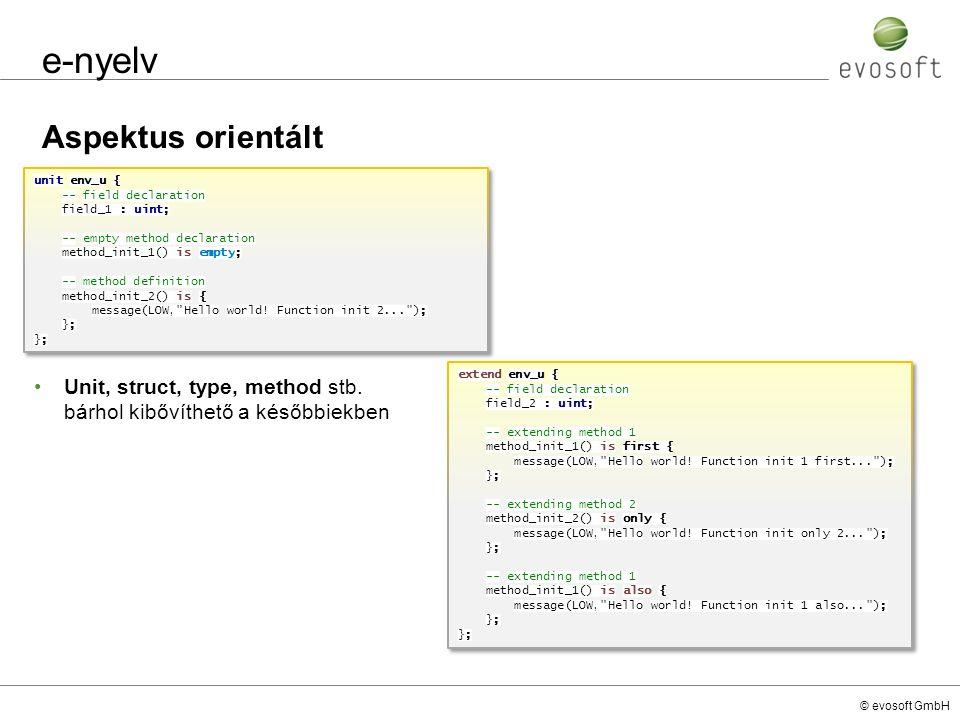 © evosoft GmbH e-nyelv Aspektus orientált unit env_u { -- field declaration field_1 : uint; -- empty method declaration method_init_1() is empty; -- m