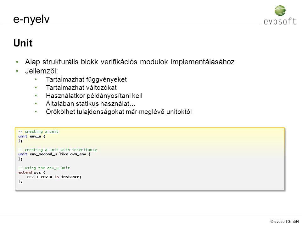 © evosoft GmbH e-nyelv Unit -- creating a unit unit env_u { }; -- creating a unit with inheritance unit env_second_u like ovm_env { }; -- Using the en