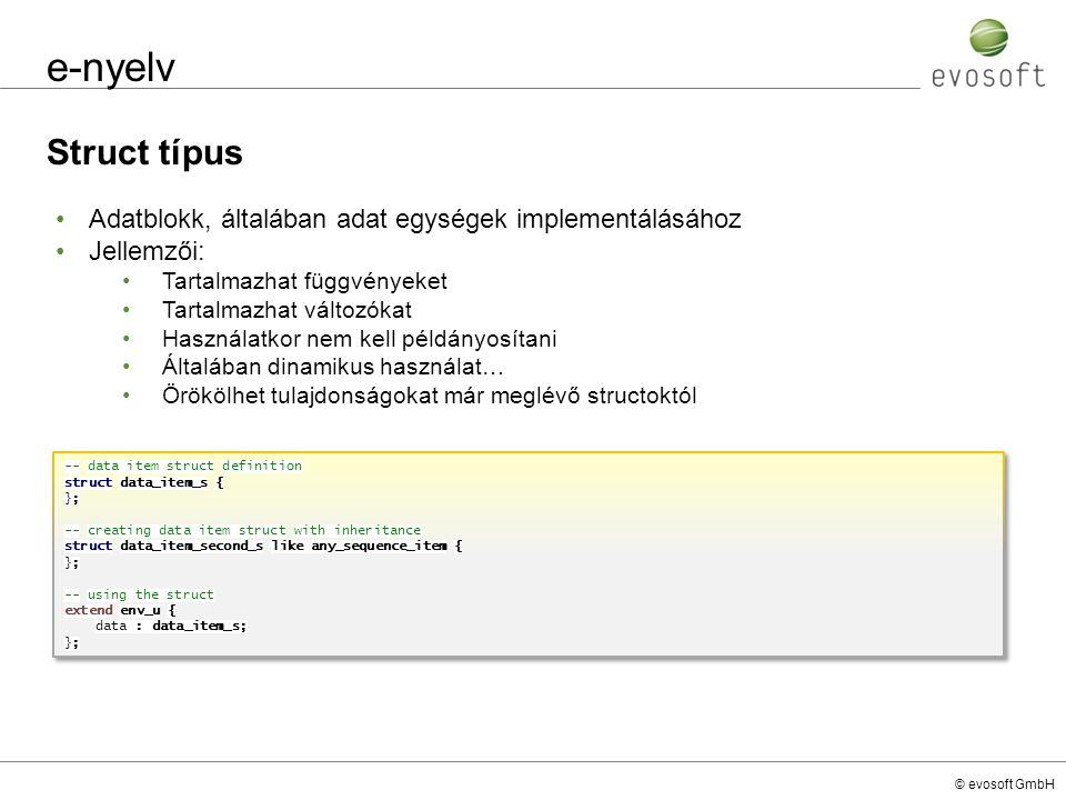 © evosoft GmbH e-nyelv Struct típus -- data item struct definition struct data_item_s { }; -- creating data item struct with inheritance struct data_i