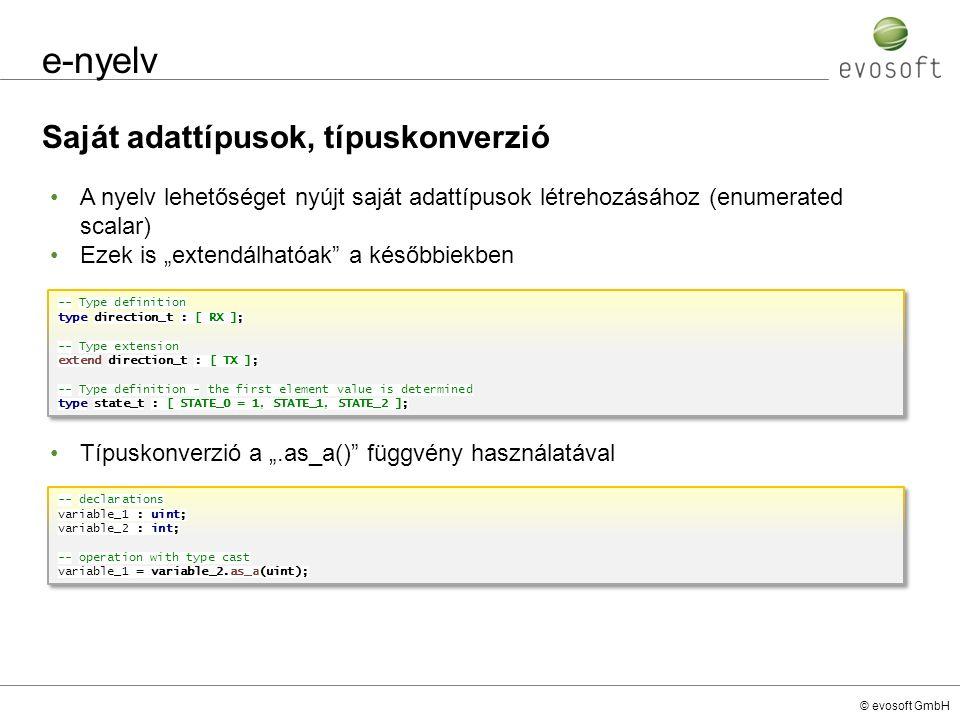 © evosoft GmbH e-nyelv Saját adattípusok, típuskonverzió -- Type definition type direction_t : [ RX ]; -- Type extension extend direction_t : [ TX ];