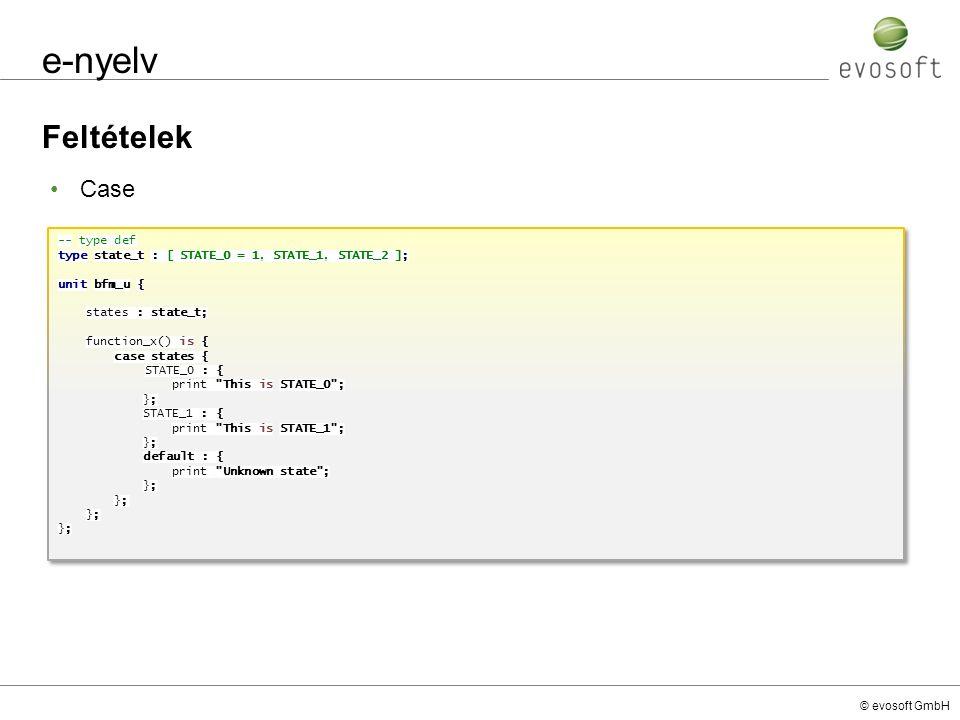 © evosoft GmbH e-nyelv Feltételek -- type def type state_t : [ STATE_0 = 1, STATE_1, STATE_2 ]; unit bfm_u { states : state_t; function_x() is { case