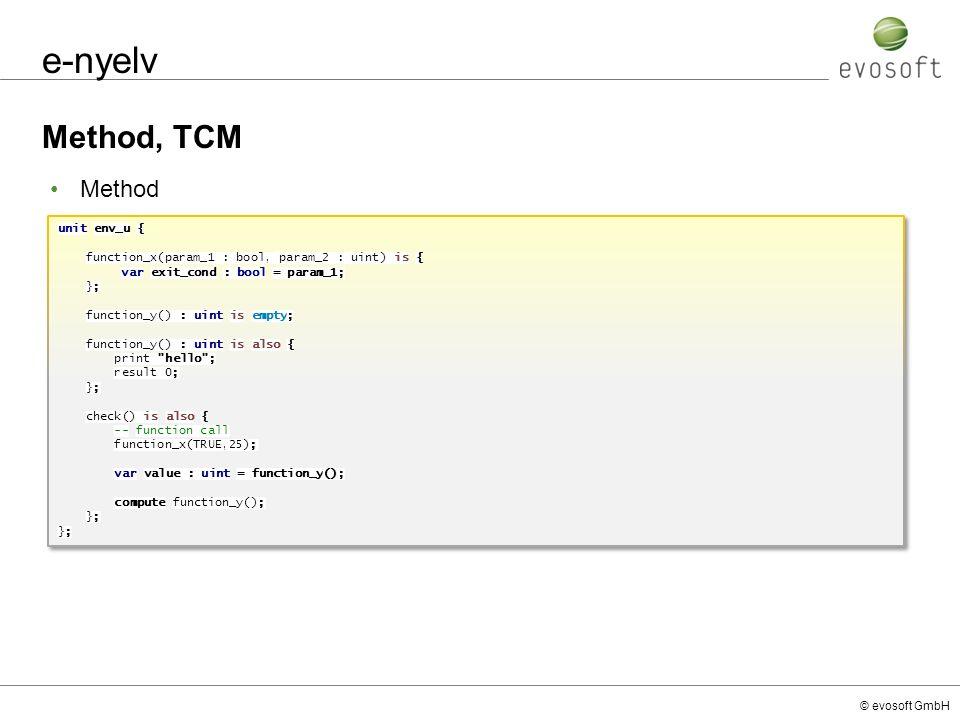 © evosoft GmbH e-nyelv Method, TCM unit env_u { function_x(param_1 : bool, param_2 : uint) is { var exit_cond : bool = param_1; }; function_y() : uint
