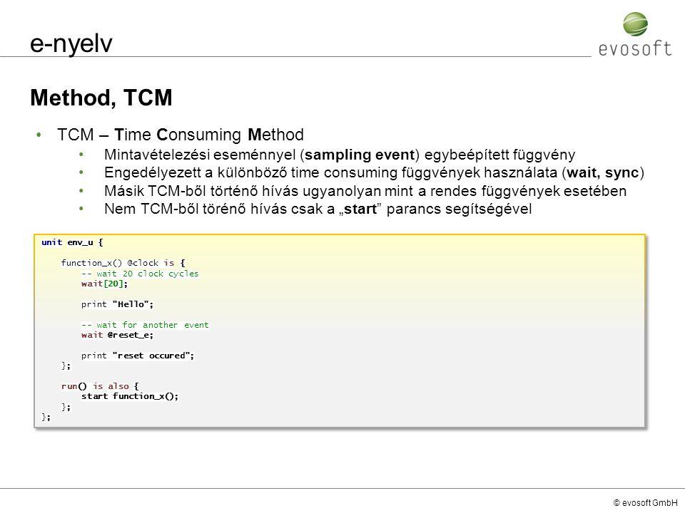 © evosoft GmbH e-nyelv Method, TCM unit env_u { function_x() @clock is { -- wait 20 clock cycles wait[20]; print