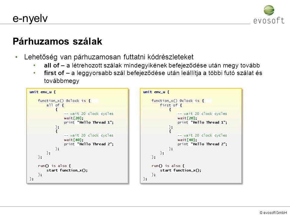 © evosoft GmbH e-nyelv Párhuzamos szálak unit env_u { function_x() @clock is { all of { { -- wait 20 clock cycles wait[20]; print