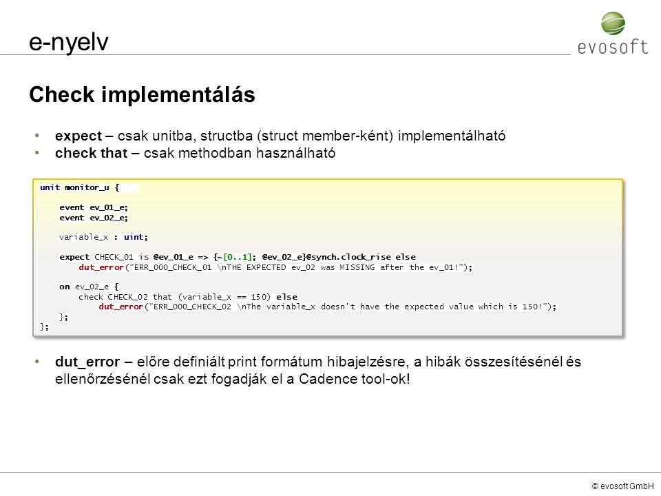 © evosoft GmbH e-nyelv Check implementálás expect – csak unitba, structba (struct member-ként) implementálható check that – csak methodban használható