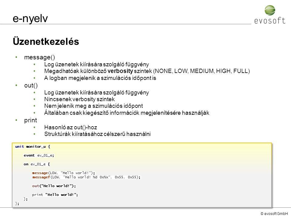 © evosoft GmbH e-nyelv Üzenetkezelés message() Log üzenetek kiírására szolgáló függvény Megadhatóak különböző verbosity szintek (NONE, LOW, MEDIUM, HI
