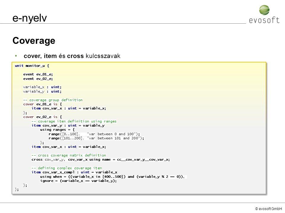 © evosoft GmbH e-nyelv Coverage cover, item és cross kulcsszavak unit monitor_u { event ev_01_e; event ev_02_e; variable_x : uint; variable_y : uint;