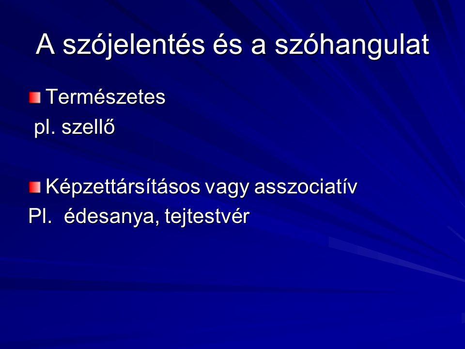 A szójelentés és a szóhangulat Természetes pl. szellő pl.