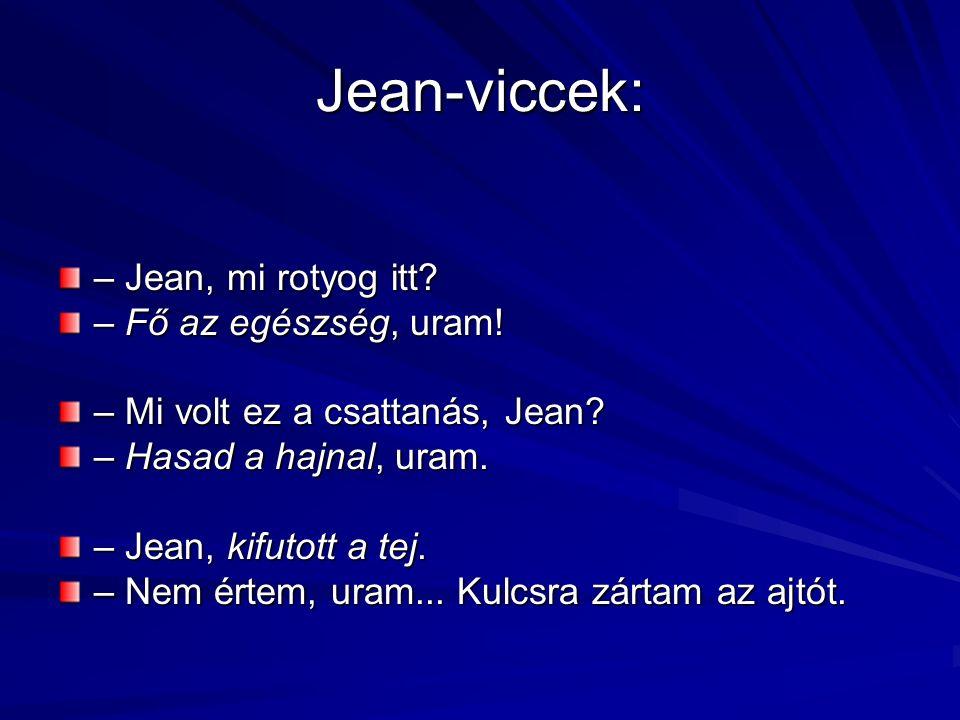 Jean-viccek: – Jean, mi rotyog itt. – Fő az egészség, uram.