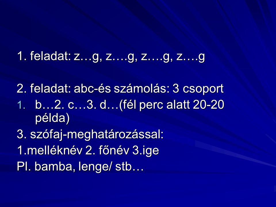 1. feladat: z…g, z….g, z….g, z….g 2. feladat: abc-és számolás: 3 csoport 1.