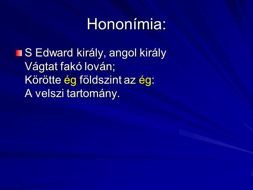 Hononímia: S Edward király, angol király Vágtat fakó lován; Körötte ég földszint az ég: A velszi tartomány.