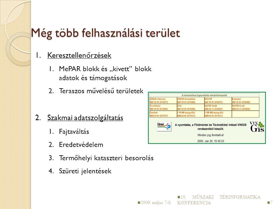 """Még több felhasználási terület 1.Keresztellenőrzések 1.MePAR blokk és """"kivett blokk adatok és támogatások 2.Teraszos művelésű területek 2.Szakmai adatszolgáltatás 1.Fajtaváltás 2.Eredetvédelem 3.Termőhelyi kataszteri besorolás 4.Szüreti jelentések 2009."""