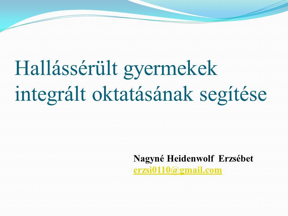 Nagyné Heidenwolf Erzsébet erzsi0110@gmail.com Hallássérült gyermekek integrált oktatásának segítése