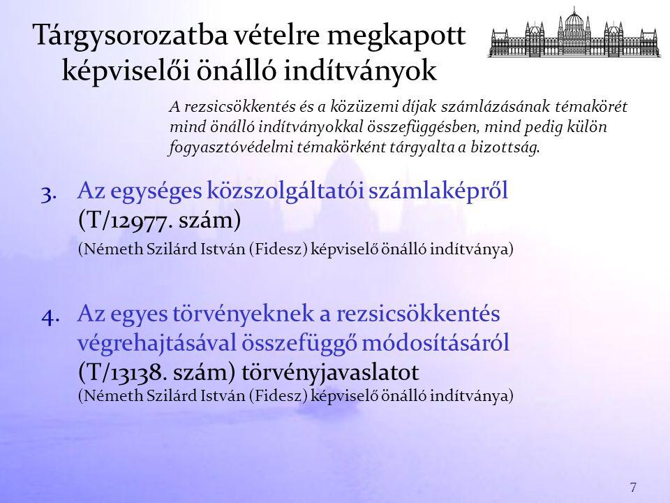 3. Az egységes közszolgáltatói számlaképről (T/12977. szám) (Németh Szilárd István (Fidesz) képviselő önálló indítványa) 4.Az egyes törvényeknek a rez