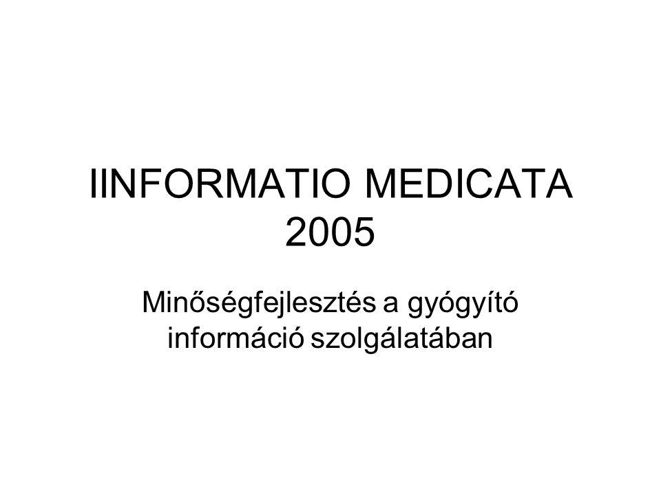 IINFORMATIO MEDICATA 2005 Minőségfejlesztés a gyógyító információ szolgálatában