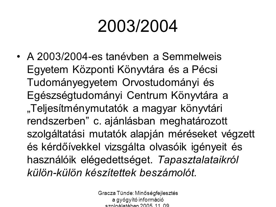 2003/2004 A 2003/2004-es tanévben a Semmelweis Egyetem Központi Könyvtára és a Pécsi Tudományegyetem Orvostudományi és Egészségtudományi Centrum Könyv