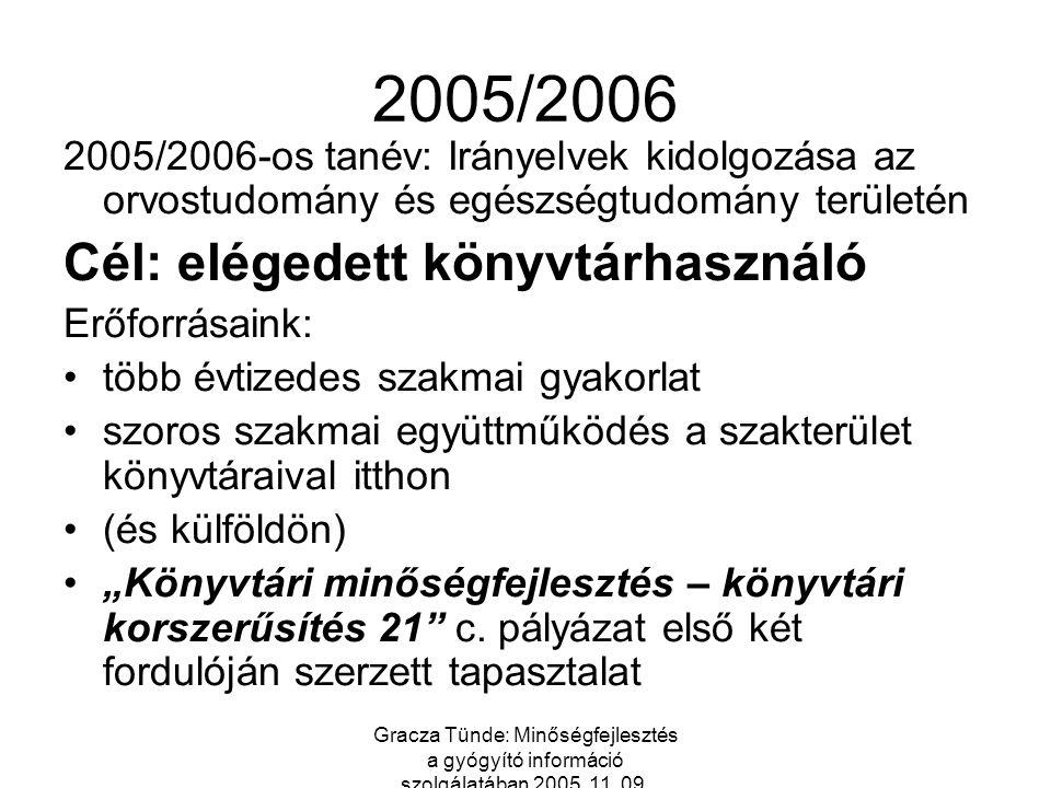 Gracza Tünde: Minőségfejlesztés a gyógyító információ szolgálatában 2005. 11. 09. 2005/2006 2005/2006-os tanév: Irányelvek kidolgozása az orvostudomán