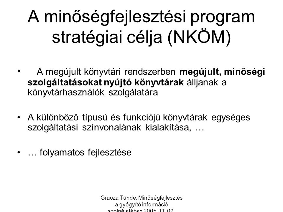 Gracza Tünde: Minőségfejlesztés a gyógyító információ szolgálatában 2005. 11. 09. A minőségfejlesztési program stratégiai célja (NKÖM) A megújult köny