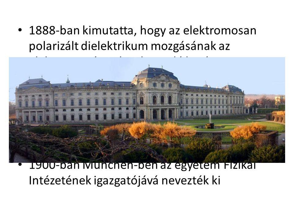 1888-ban kimutatta, hogy az elektromosan polarizált dielektrikum mozgásának az elektromos áramhoz hasonló hatása van 1888-ban a Würzburgi Egyetem professzora lett 1889-ben elvállalta a würzburgi egyetem Fizikai Intézetének a vezetését, 1894-től pedig rektorrá választották 1900-ban München-ben az egyetem Fizikai Intézetének igazgatójává nevezték ki