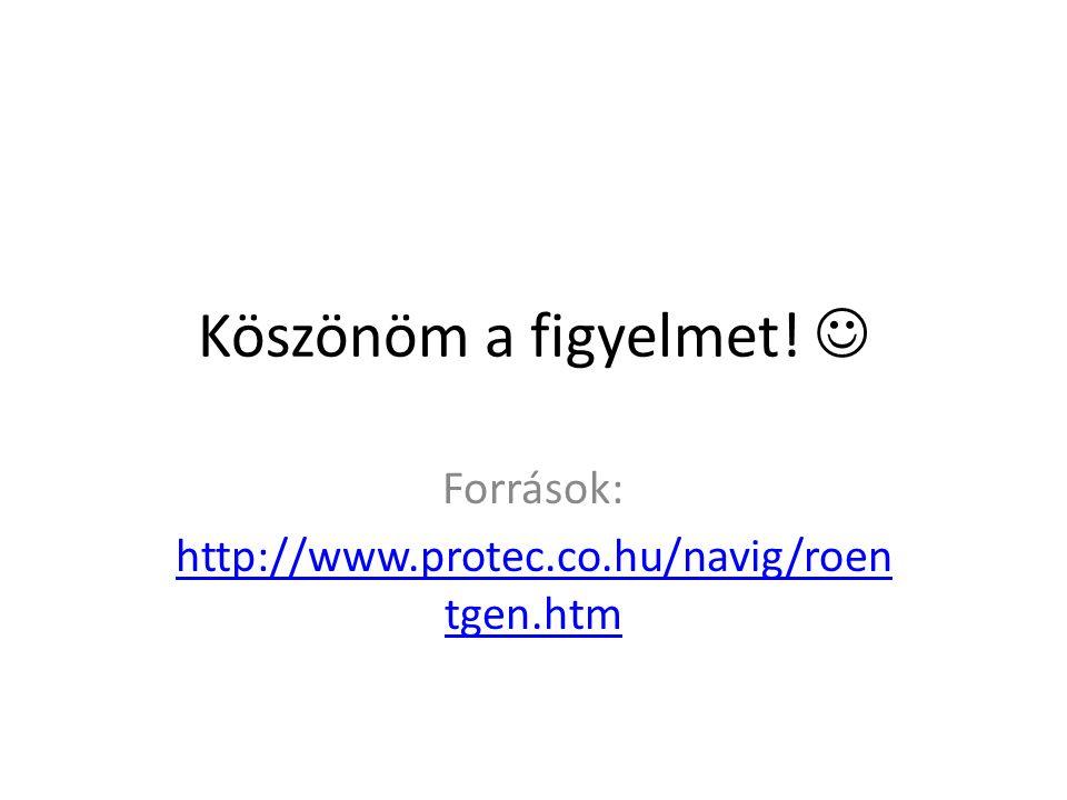 Köszönöm a figyelmet! Források: http://www.protec.co.hu/navig/roen tgen.htm