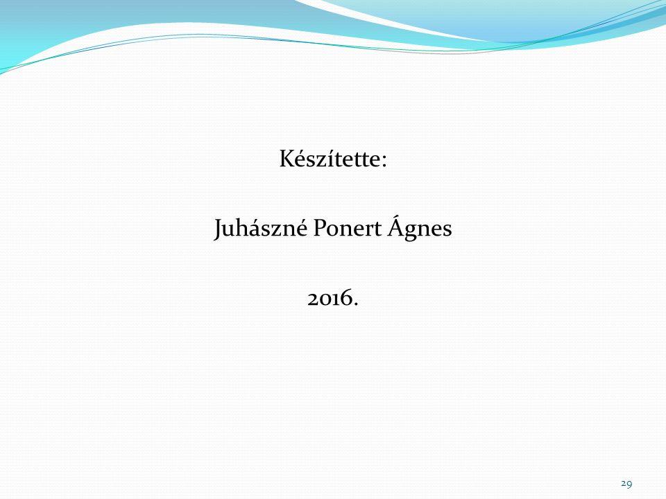 Készítette: Juhászné Ponert Ágnes 2016. 29