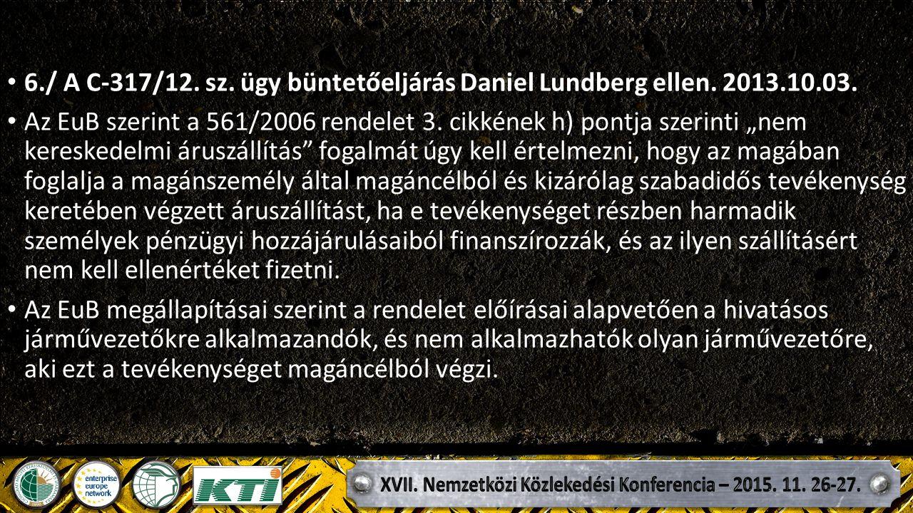 6./ A C ‑ 317/12. sz. ügy büntetőeljárás Daniel Lundberg ellen.