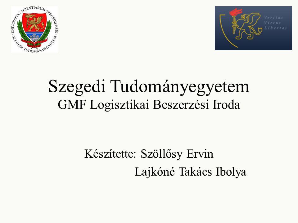 Szegedi Tudományegyetem GMF Logisztikai Beszerzési Iroda Készítette: Szöllősy Ervin Lajkóné Takács Ibolya