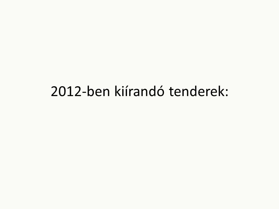 2012-ben kiírandó tenderek: