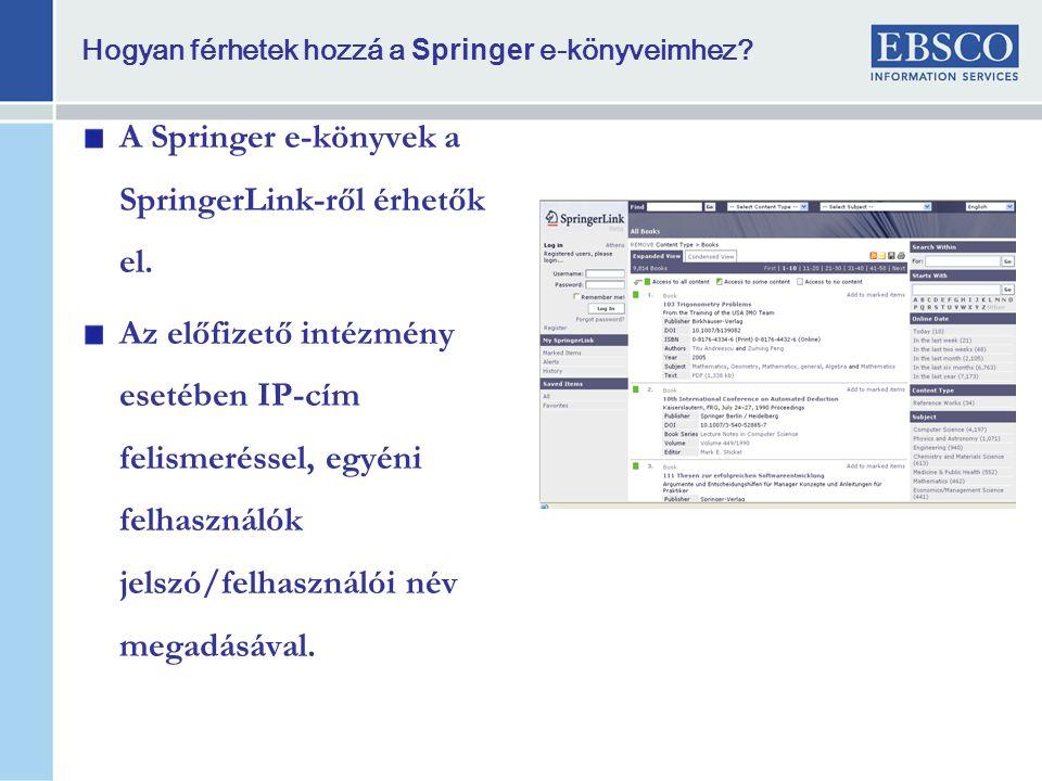 Hogyan férhetek hozzá a Springer e-könyveimhez.A Springer e-könyvek a SpringerLink-ről érhetők el.