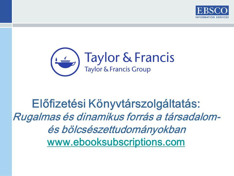 Előfizetési Könyvtárszolgáltatás: Rugalmas és dinamikus forrás a társadalom- és bölcsészettudományokban www.ebooksubscriptions.com